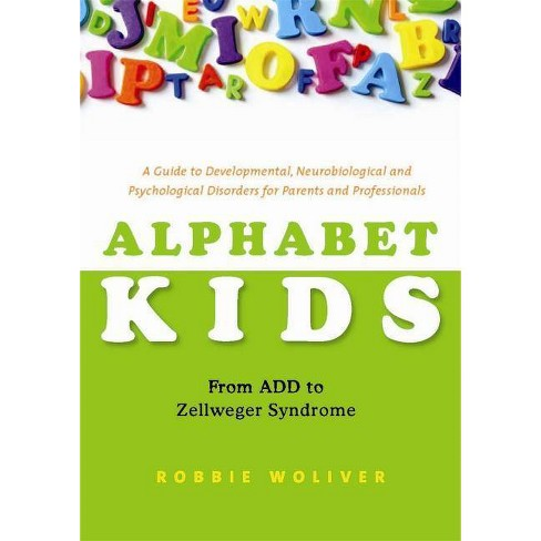 Alphabet Kids: From ADD to Zellweger Syndrome - by  Robbie Woliver (Paperback) - image 1 of 1