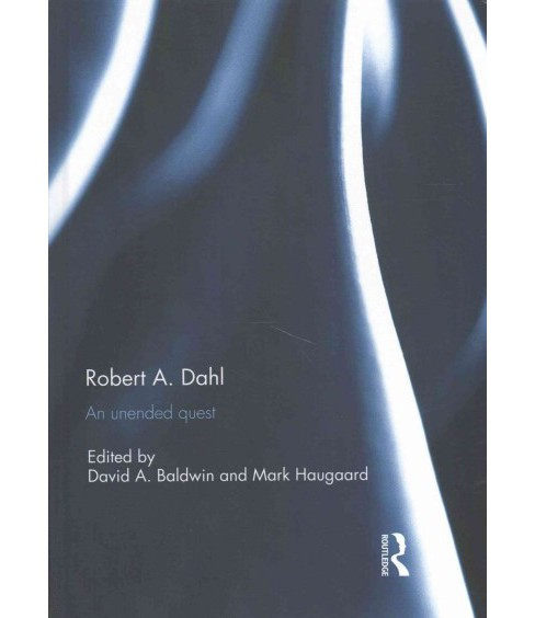Robert A. Dahl : An Unended Quest (Hardcover) - image 1 of 1