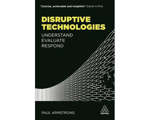 Disruptive Technologies : Understand, Evaluate, Respond (Paperback) (Paul Armstrong) - image 1 of 1