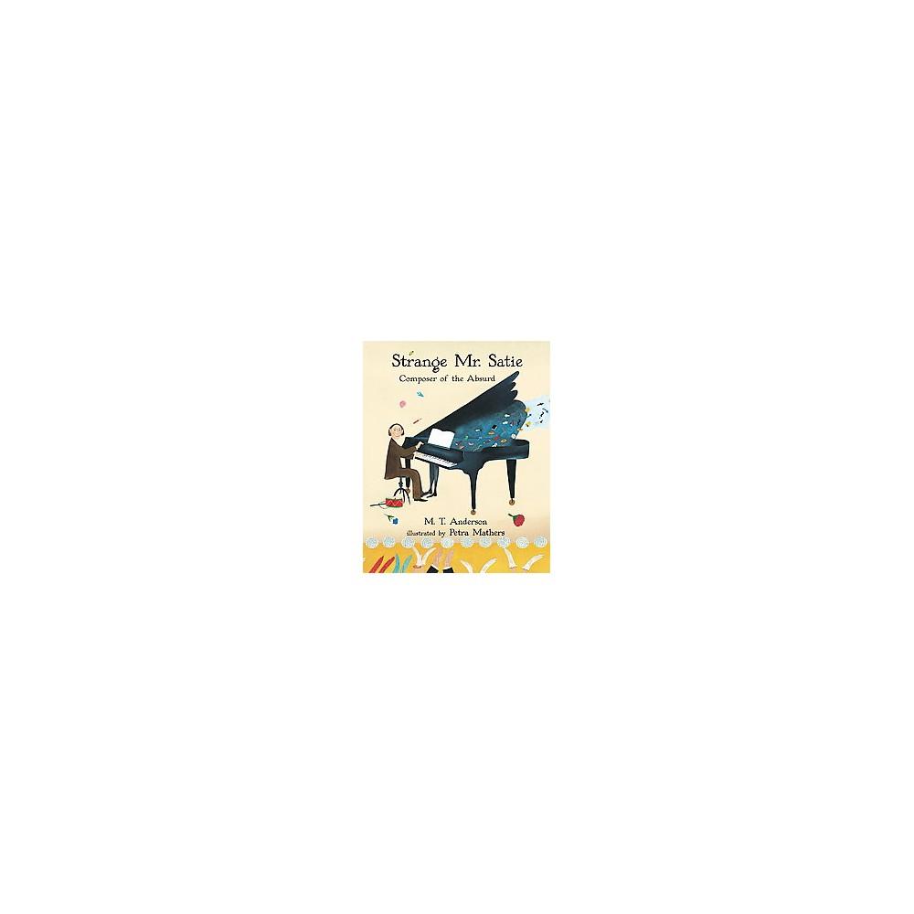 Strange Mr. Satie : Composer of the Absurd (Reprint) (Paperback) (M. T. Anderson)
