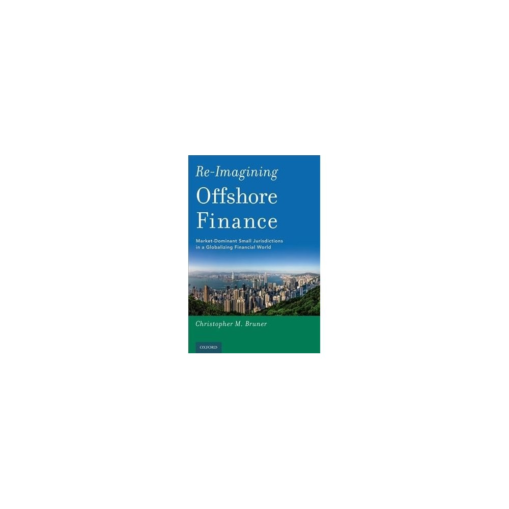 Re-Imagining Offshore Finance : Market-Dominant Small Jurisdictions in a Globalizing Financial World