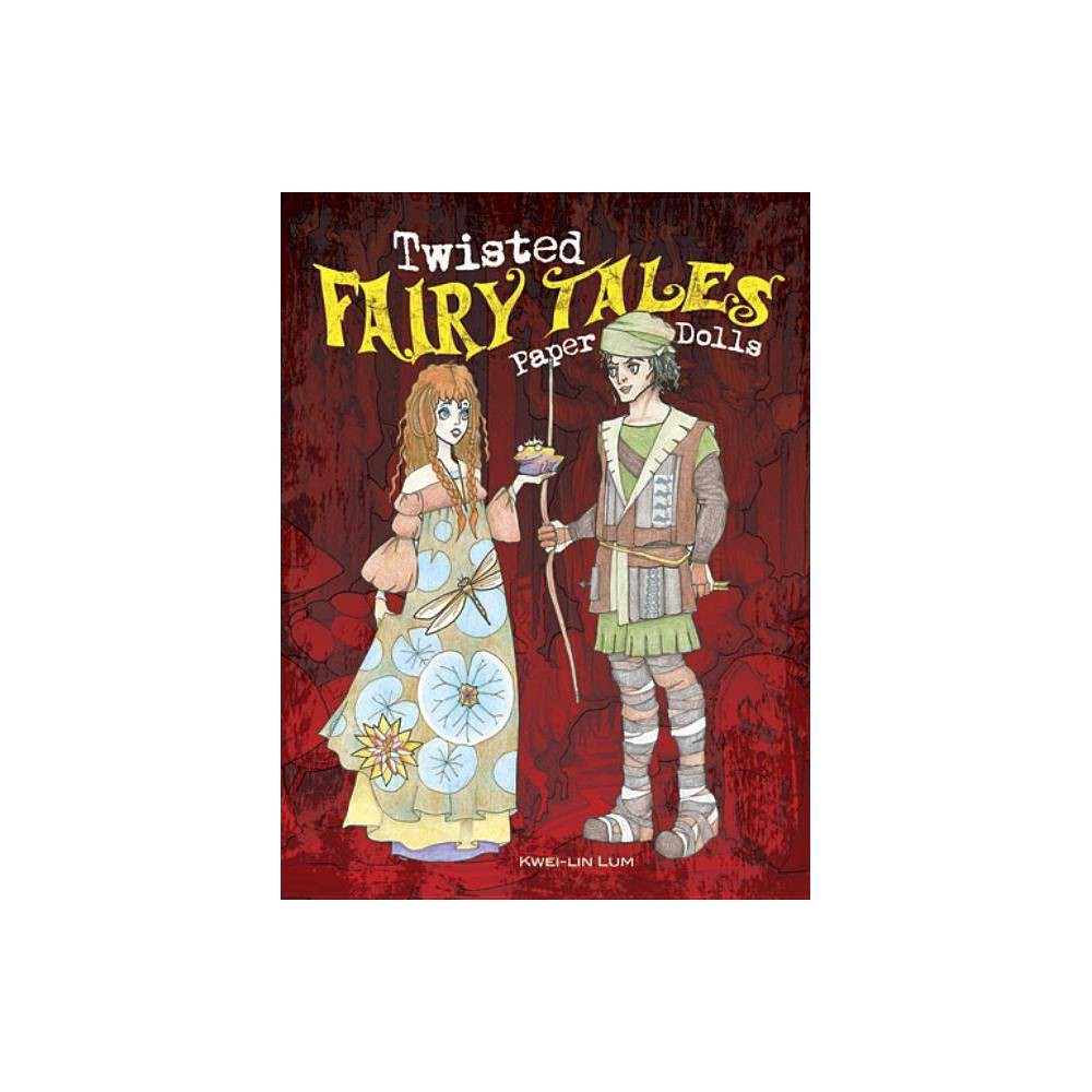 Twisted Fairy Tales Paper Dolls Dover Paper Dolls By Kwei Lin Lum Paperback