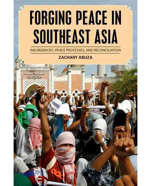 Forging Peace in Southeast Asia : Insurgencies, Peace Processes, and Reconciliation (Paperback) (Zachary - image 1 of 1