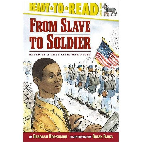 From Slave to Soldier - (Ready-To-Reads) by  Deborah Hopkinson (Hardcover) - image 1 of 1