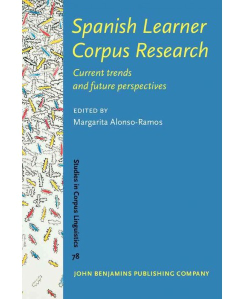 Spanish Learner Corpus Research : Current Trends and Future Perspectives (Hardcover) - image 1 of 1