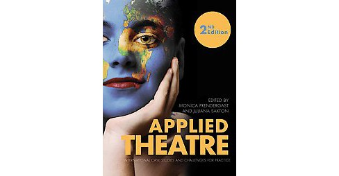 Applied Theatre : International Case Studies and Challenges for Practice (Paperback) - image 1 of 1