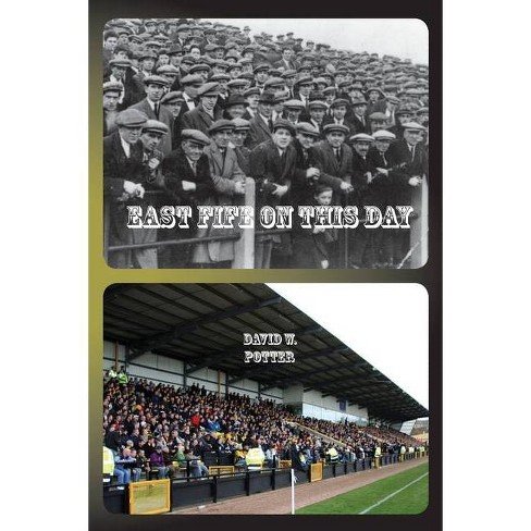 East Fife On This Day - by  David W Potter (Paperback) - image 1 of 1