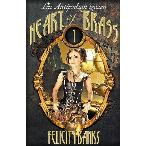 Heart of Brass - (Antipodean Queen) by  Felicity Banks (Paperback) - image 1 of 1