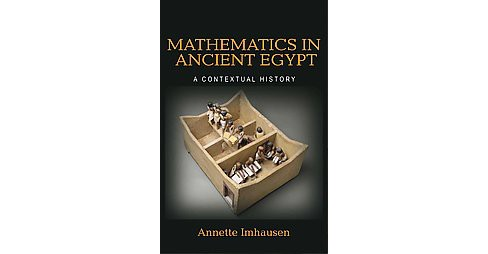 Mathematics in Ancient Egypt : A Contextual History (Hardcover) (Annette Imhausen) - image 1 of 1