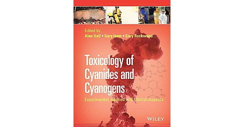 Toxicology of Cyanides and Cyanogens : Experimental, Applied and Clinical Aspects (Hardcover) - image 1 of 1