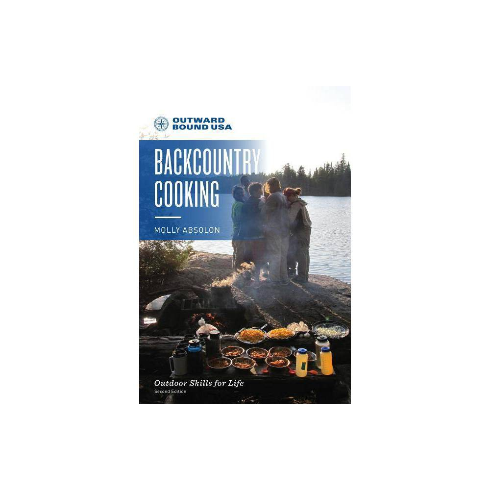 Outward Bound Backcountry Cooking 2nd Edition By Molly Absolon Paperback