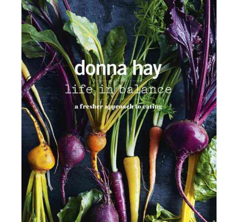 Life in Balance : A Fresher Approach to Eating (Paperback) (Donna Hay) - image 1 of 1