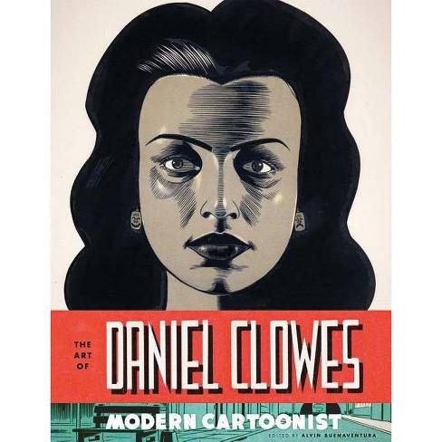 Art of Daniel Clowes Modern Cartoonist Hc - by  Alvin Buenaventura (Hardcover) - image 1 of 1