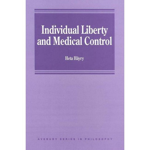 Individual Liberty and Medical Control - (Avebury Series in Philosophy) by  Heta Hayry (Hardcover) - image 1 of 1