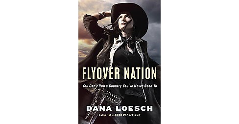 Flyover Nation : You Can't Run a Country You've Never Been to (Hardcover) (Dana Loesch) - image 1 of 1