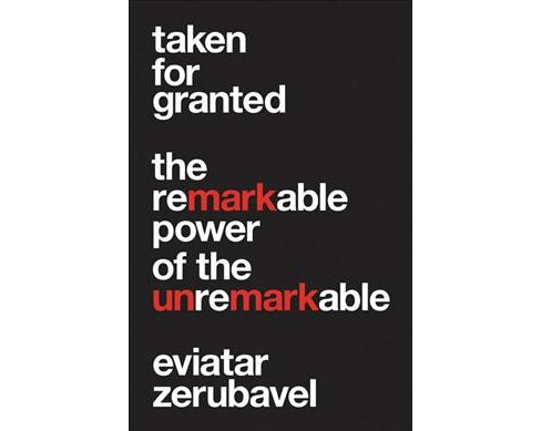 Taken for Granted : The Remarkable Power of the Unremarkable -  by Eviatar Zerubavel (Hardcover) - image 1 of 1