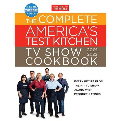 The Complete America's Test Kitchen TV Show Cookbook 2001-2022 - (Complete Atk TV Show Cookbook) (Hardcover)