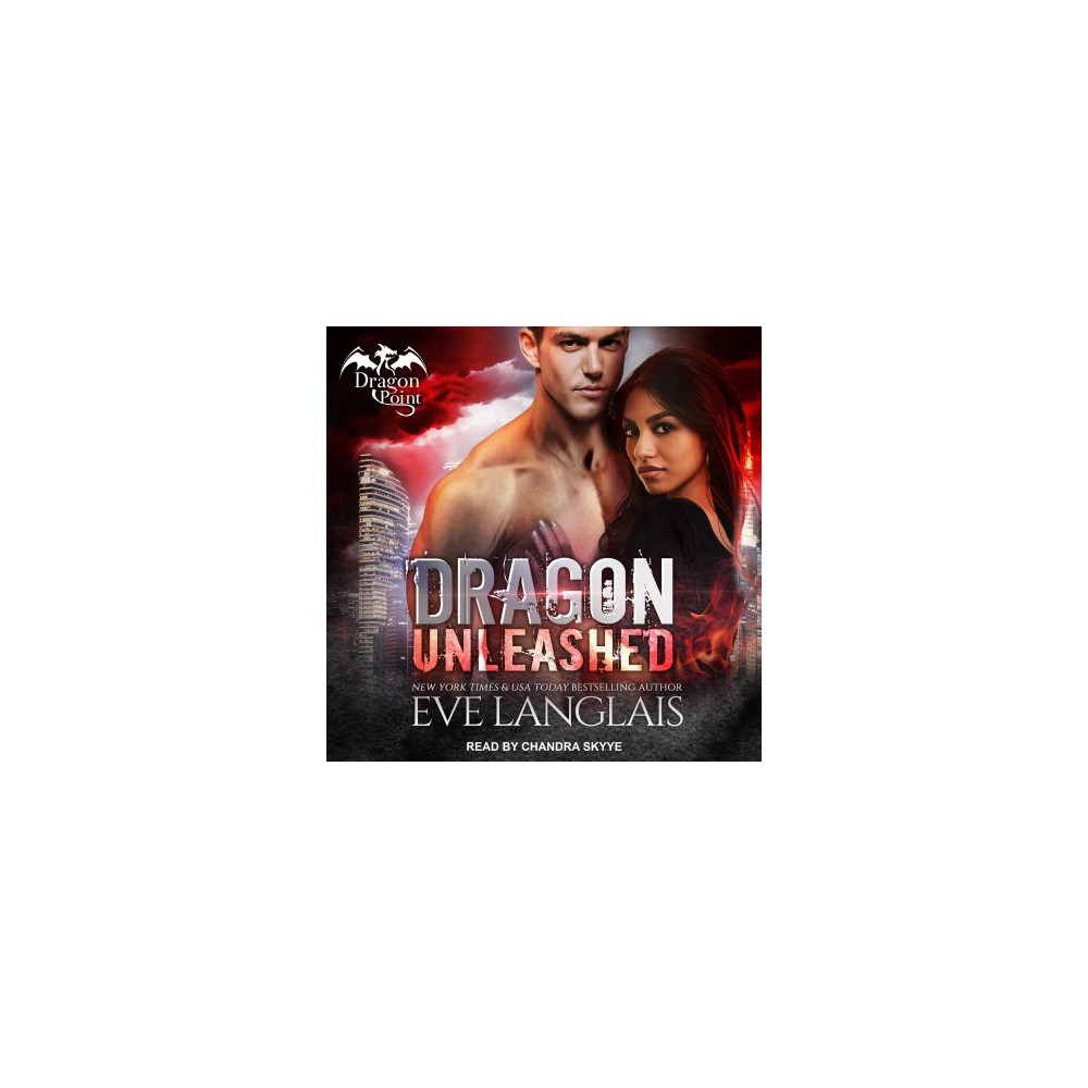 Dragon Unleashed - Unabridged (Dragon Point) by Eve Langlais (CD/Spoken Word)