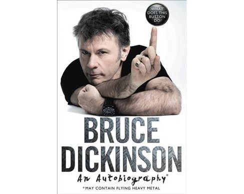 What Does This Button Do? : An Autobiography -  by Bruce Dickinson (Hardcover) - image 1 of 1
