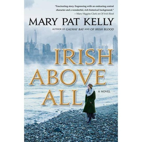Irish Above All - (Of Irish Blood) by  Mary Pat Kelly (Hardcover) - image 1 of 1