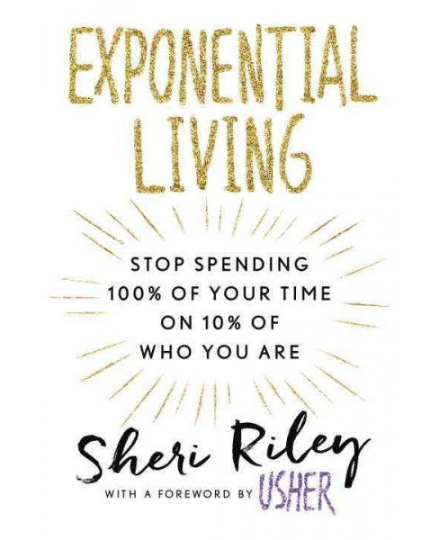 Exponential Living : Stop Spending 100% of Your Time on 10% of Who You Are (Hardcover) (Sheri Riley) - image 1 of 1