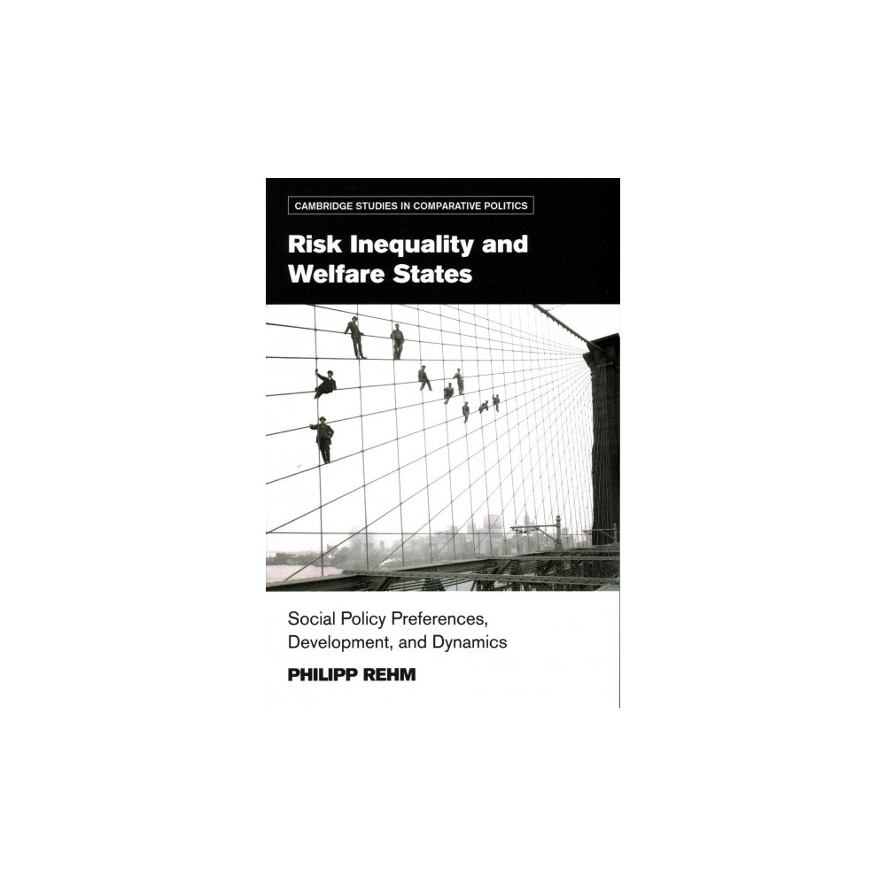 Risk Inequality and Welfare States : Social Policy Preferences, Development, and Dynamics (Paperback)