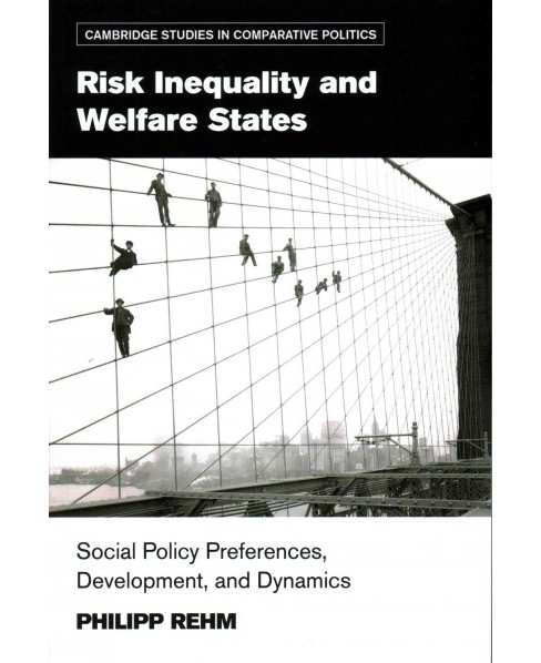Risk Inequality and Welfare States : Social Policy Preferences, Development, and Dynamics (Paperback) - image 1 of 1