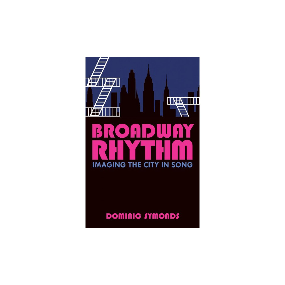 Broadway Rhythm : Imaging the City in Song - by Dominic Symonds (Hardcover)