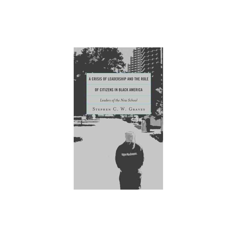 Crisis of Leadership and the Role of Citizens in Black America : Leaders of the New School - (Paperback)
