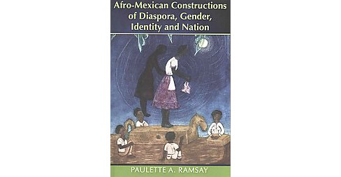 Afro-Mexican Constructions of Diaspora, Gender, Identity and Nation (Paperback) (Paulette A. Ramsay) - image 1 of 1