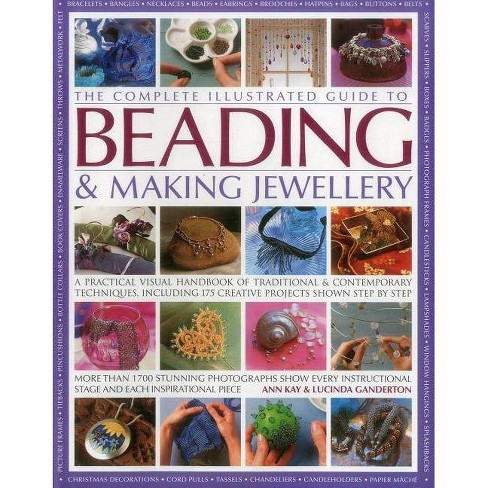 The Complete Illustrated Guide to Beading & Making Jewellery - by  Ann Kay & Lucinda Ganderton - image 1 of 1