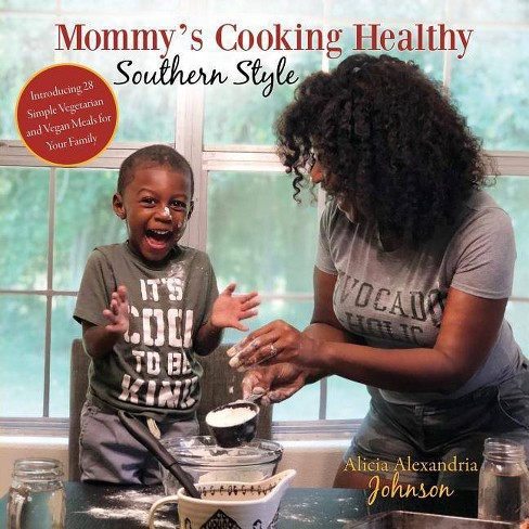 Mommy's Cooking Healthy Southern Style - by  Alicia Alexandria Johnson (Paperback) - image 1 of 1