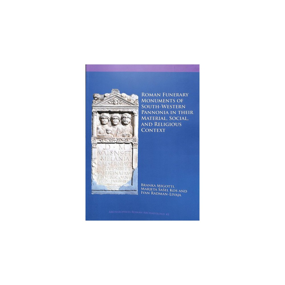 Roman Funerary Monuments of South-Western Pannonia in Their Material, Social, and Religious Context