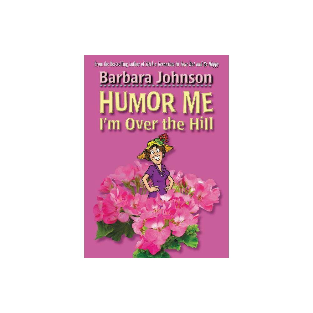 Humor Me I M Over The Hill By Barbara Johnson Paperback