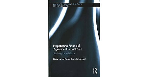 Negotiating Financial Agreement in East Asia : Surviving the Turbulence (Hardcover) (Kaewkamol Karen - image 1 of 1