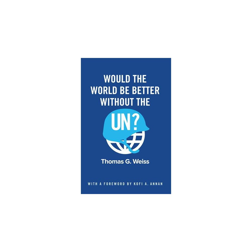 Would the World Be Better Without the UN? - by Thomas G. Weiss (Paperback)