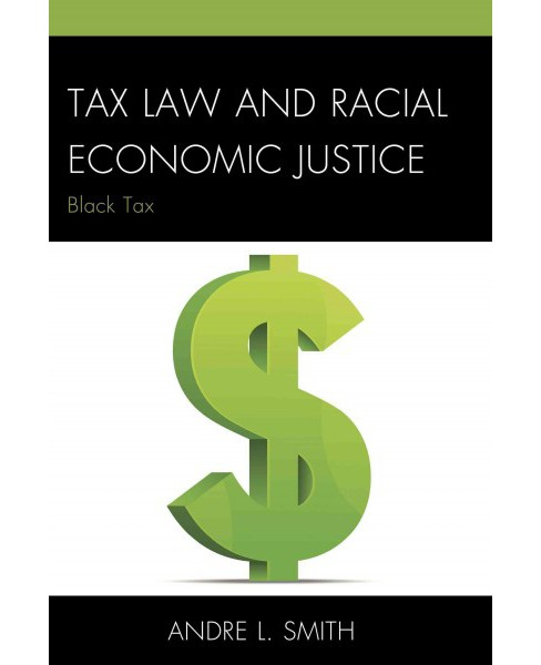 Tax Law and Racial Economic Justice : Black Tax (Paperback) (Andre L. Smith) - image 1 of 1