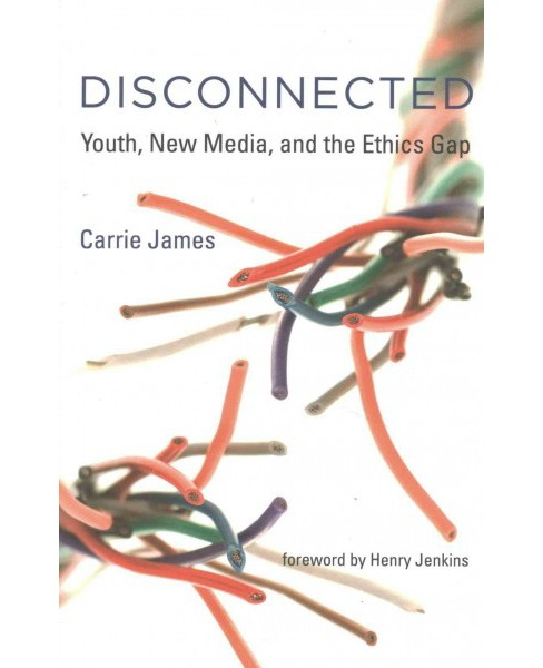 Disconnected : Youth, New Media, and the Ethics Gap (Reprint) (Paperback) (Carrie James) - image 1 of 1