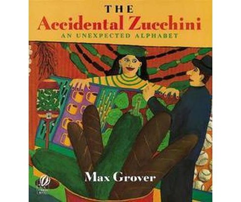 Accidental Zucchini : An Unexpected Alphabet (Reprint) (Paperback) (Max Grover) - image 1 of 1