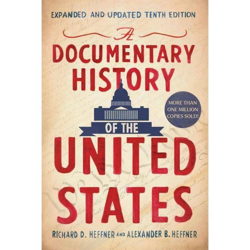 A Documentary History of the United States - 10th Edition by  Richard D Heffner & Alexander B Heffner (Paperback) - image 1 of 1