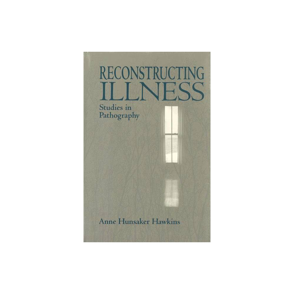 Reconstructing Illness - 2nd Edition by Anne Hunsaker Hawkins (Paperback)