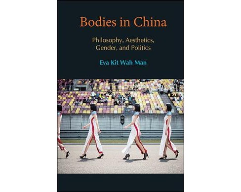 Bodies in China : Philosophy, Aesthetics, Gender, and Politics (Hardcover) (Eva Kit Wah Man) - image 1 of 1