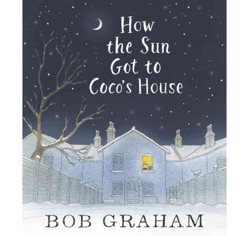 How the Sun Got to Coco's House (School And Library) (Bob Graham) - image 1 of 1