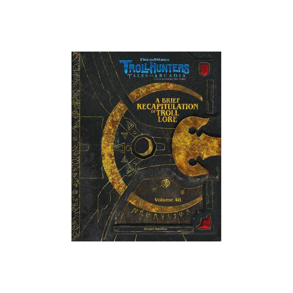 The Dreamworks Trollhunters A Brief Recapitulation Of Troll Lore Volume 48 By Richard Hamilton Hardcover