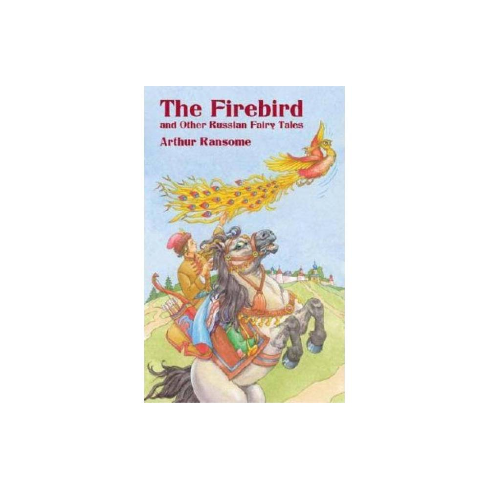 The Firebird And Other Russian Fairy Tales Dover Children S Classics By Arthur Ransome Paperback