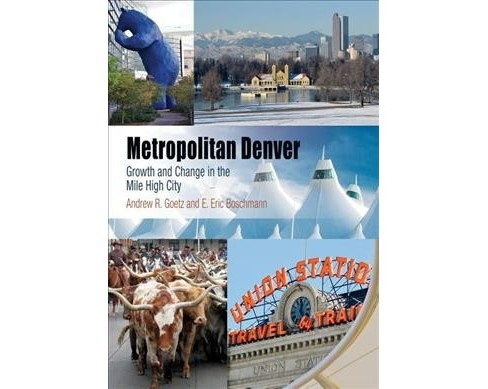 Metropolitan Denver : Growth and Change in the Mile High City -  (Hardcover) - image 1 of 1