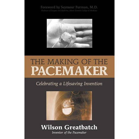 The Making of the Pacemaker - by  Wilson Greatbatch (Hardcover) - image 1 of 1