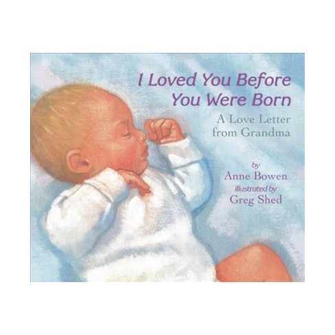 I Loved You Before You Were Born - by  Anne Bowen (Board_book) - image 1 of 1