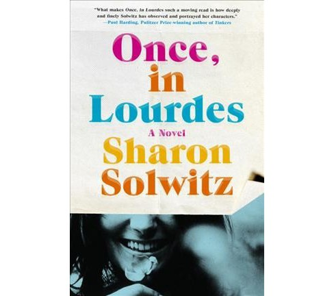Once, in Lourdes -  by Sharon Solwitz (Hardcover) - image 1 of 1