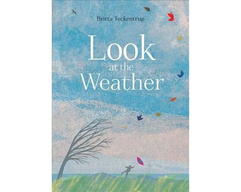 Look at the Weather -  by Britta Teckentrup (Hardcover) - image 1 of 1